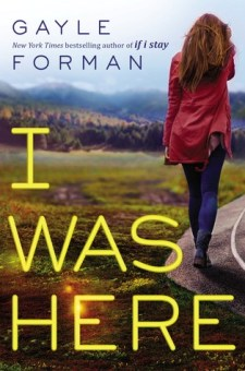 #BookReview I Was Here by Gayle Forman