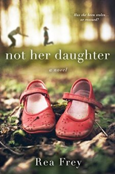 #BookReview Not Her Daughter by Rea Frey @ReaFrey_Author @StMartinsPress