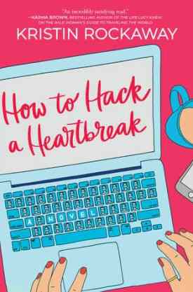 #BookReview How to Hack a Heartbreak by Kristin Rockaway @KristinRockaway @HarlequinBooks