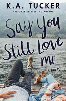 #BookReview Say You Still Love Me by K.A. Tucker @kathleenatucker @AtriaBooks @SimonSchusterCA