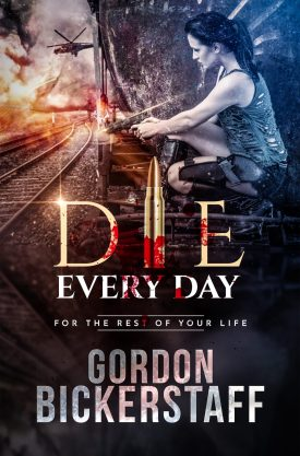 #BlogTour #GuestPost Die Every Day by Gordon Bickerstaff @GFBickerstaff @LoveBooksGroup #LoveBooksGroupTours