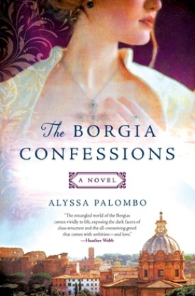 #BookReview The Borgia Confessions by Alyssa Palombo @AlyssInWnderlnd @StMartinsPress