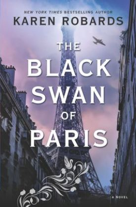#BookReview The Black Swan of Paris by Karen Robards @TheKarenRobards @HarperCollinsCa @Bookclubbish #BooksofHCC #TheBlackSwanofParis