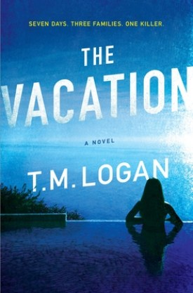 #BookReview The Vacation by T.M. Logan @TMLoganAuthor @StMartinsPress #TheVacation