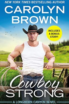 #BookReview Cowboy Strong (Longhorn Canyon #7) by Carolyn Brown @thecarolynbrown @readforeverpub @grandcentralpub #ReadForever #Forever20 #CarolynBrown #LongHornCanyon