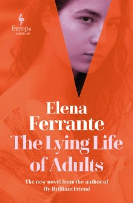 #BookReview The Lying Life of Adults by Elena Ferrante @EuropaEditions @PGCBooks #TheLyingLifeofAdults #ElenaFerrante