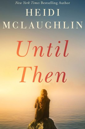 #BookReview Until Then (Cape Harbor #2) by Heidi McLaughlin @AmazonPub #UntilThen #HeidiMcLaughlin #CapeHarbor