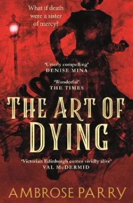 #BookReview The Art of Dying by Ambrose Parry @ambroseparry @blackthornbks @PGCBooks #TheArtofDying #RavenFisherSimpsonSeries #AmbroseParry