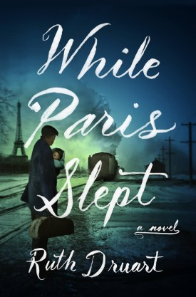 #BookReview While Paris Slept by Ruth Druart @grandcentralpub #RuthDruart #WhileParisSlept