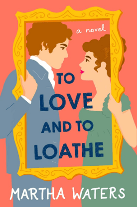 #BookReview To Love and to Loathe (The Regency Vows #2) by Martha Waters @AtriaBooks @SimonSchusterCA #ToLoveandtoLoathe #MarthaWaters #TheRegencyVows