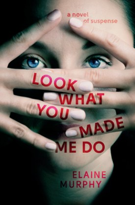 #BookReview Look What You Made Me Do by Elaine Murphy @ElaineMbooks @GrandCentralPub #EmilyMurphy #LookWhatYouMadeMeDo