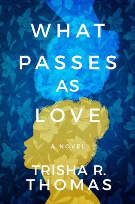 #BookReview What Passes as Love by Trisha R. Thomas @_TrishaRThomas @OverTheRiverPr @AmazonPub #WhatPassesasLove #TrishaRThomas #LakeUnion