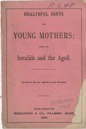 Front cover, Healthful Hints to Young Mothers: Also to Invalids and the Aged...,1884