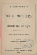 Title page, Healthful Hints to Young Mothers: Also to Invalids and the Aged...,1884