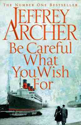 BOOK REVIEW: BE CAREFUL WHAT YOU WISH FOR BY JEFFREY ARCHER