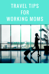 Travel Tips for Working Moms