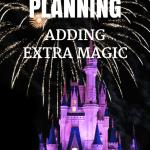 Disney Trip Planning – Adding Extra Magic