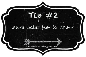Tip 2- Make Water Fun