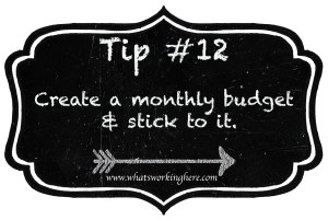 Tip 12- Create a Monthly Budget and Stick to It