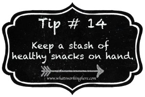 Tip 14- Keep a stash of healthy snacks on hand