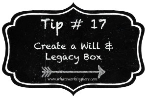 Tip 17- Create a Will & Legacy Box