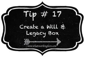 Tip 17- Create a Will & Legacy Box