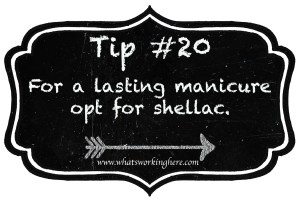 Tip 20- For a lasting manicure opt for shellac