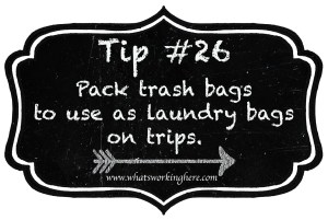 Tip 26- Pack trash bags to use as laundry bags on trips