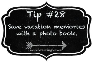 Tip 28- Save vacation memories  with a photo book