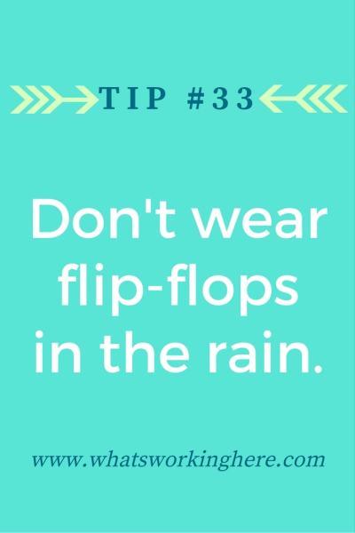 Tip #33 - Don't Wear Flip-flops in the rain