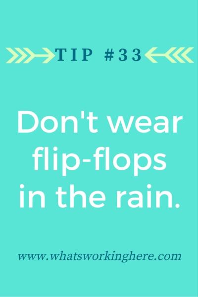 Tip #33 - Don't Wear Flip-flops in the rain