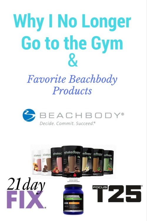 Why I No Longer Go To The Gym & Favorite Beachbody Products