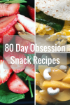 80 Day Obsession Snack Recipes