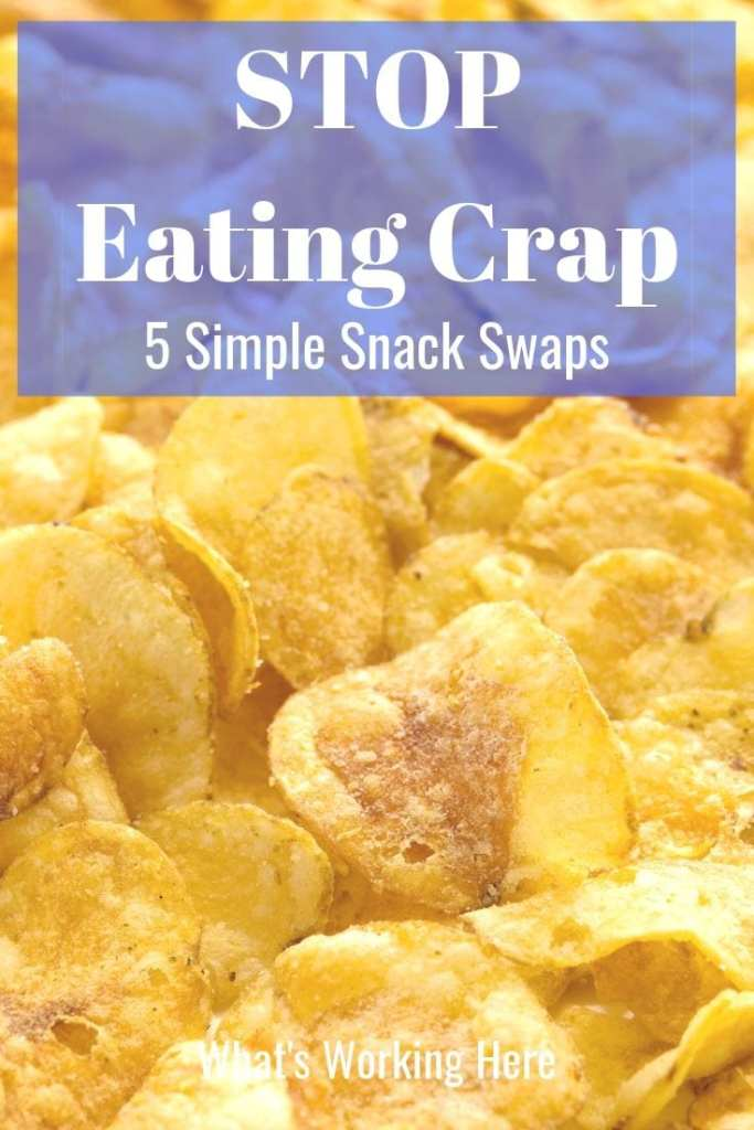 Stop Eating Crap- 5 simple snack swaps - potato chips