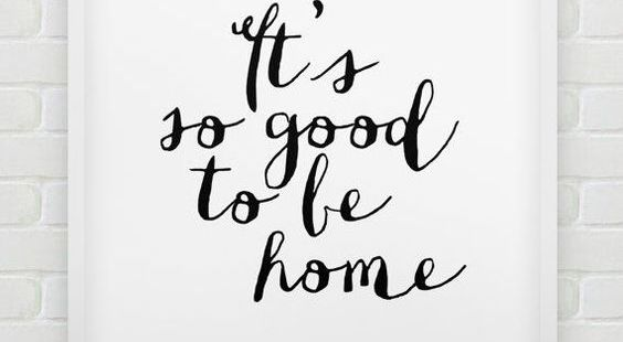 It's Good to be Home Again ♥ Quotes to Inspire