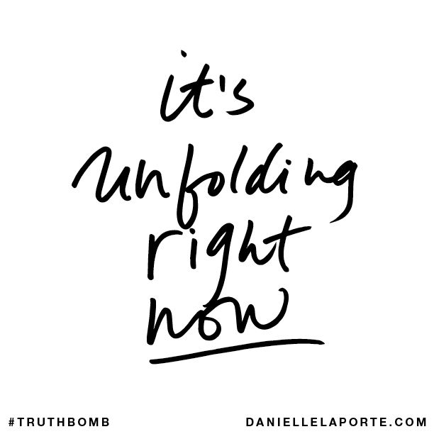 truthbomb_634 It's Unfolding Right Now Danielle LaPorte