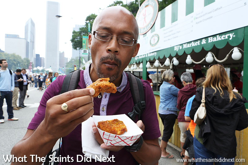 Mustard Fried Catfish. Being a seafood lover I tried this at Taste of Chicago, in the US. Note the concentration. The catfish was excellent.