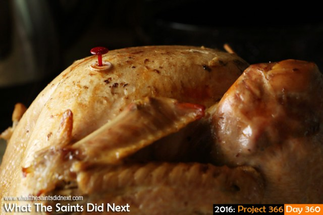 'Last Christmas' 25 December 2016, 11:04 - 1/60, f8, ISO-400 What The Saints Did Next - 2016 Project 366 The Christmas turkey is cooked.