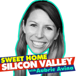 Aubrie Sweet Home Silicon Valley