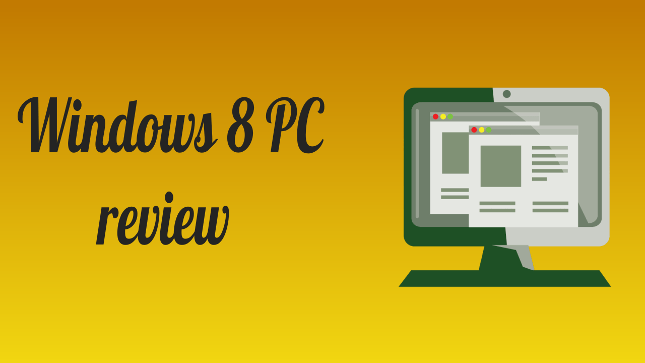 Windows 8 PC review: Pros and Cons That You Need To Know 2