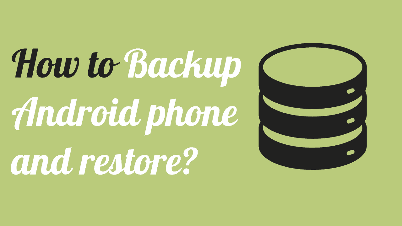 How to Backup Android phone and restore (Apps, Contacts, & Completely) 3