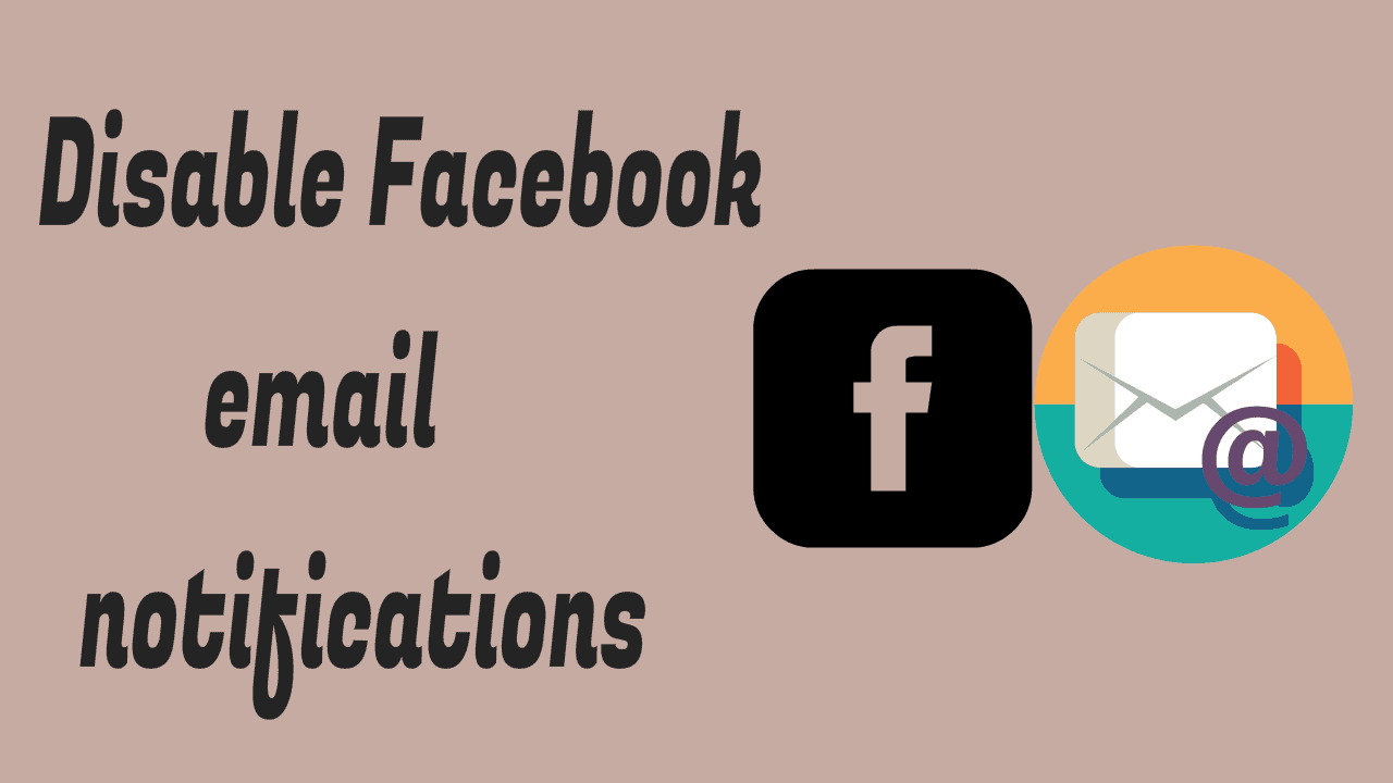 Quick tip to Disable Facebook email notifications 1