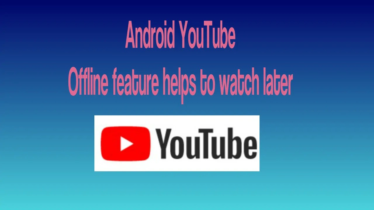 Android YouTube Offline feature helps to watch videos later 3