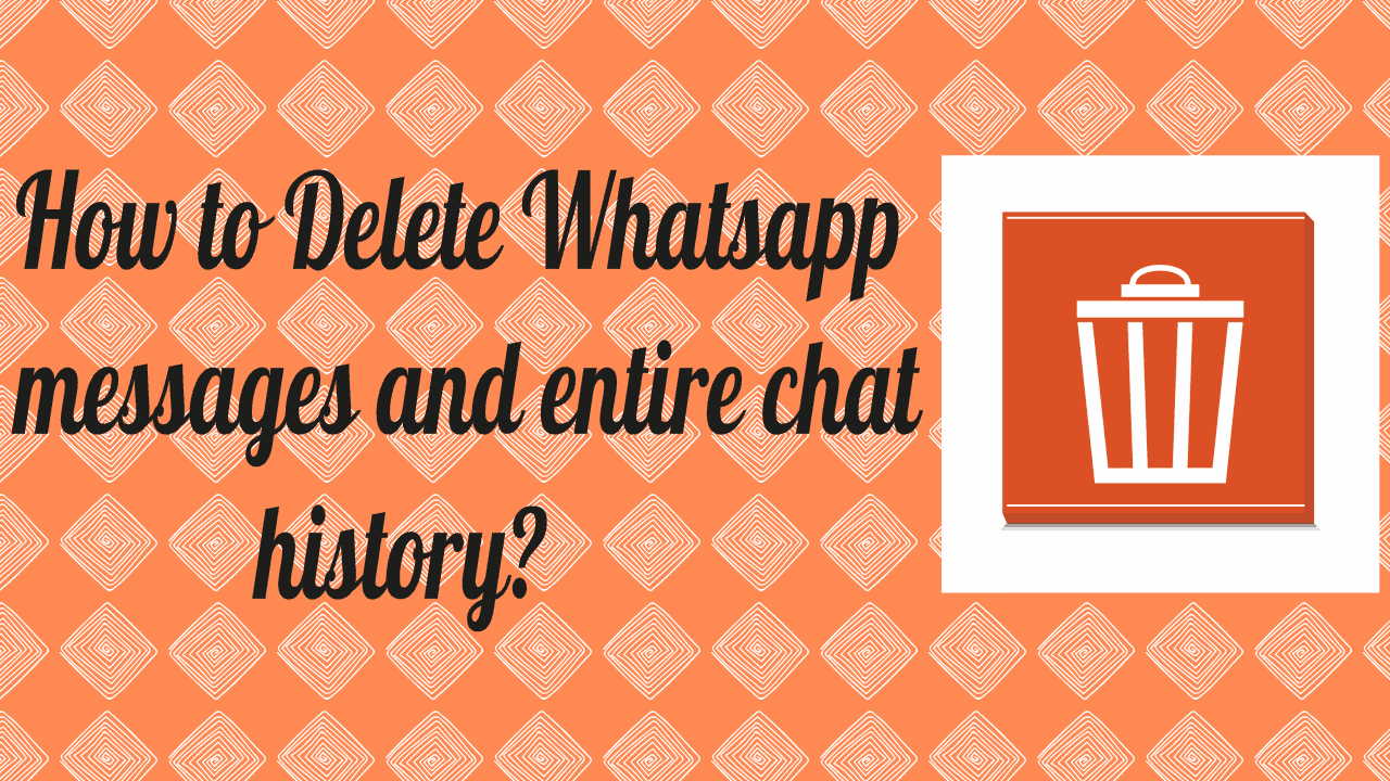 How to Delete WhatsApp messages and entire chat history 1