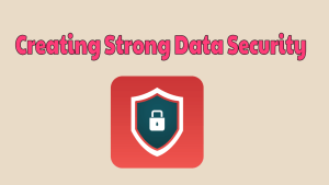 Creating Strong Data Security