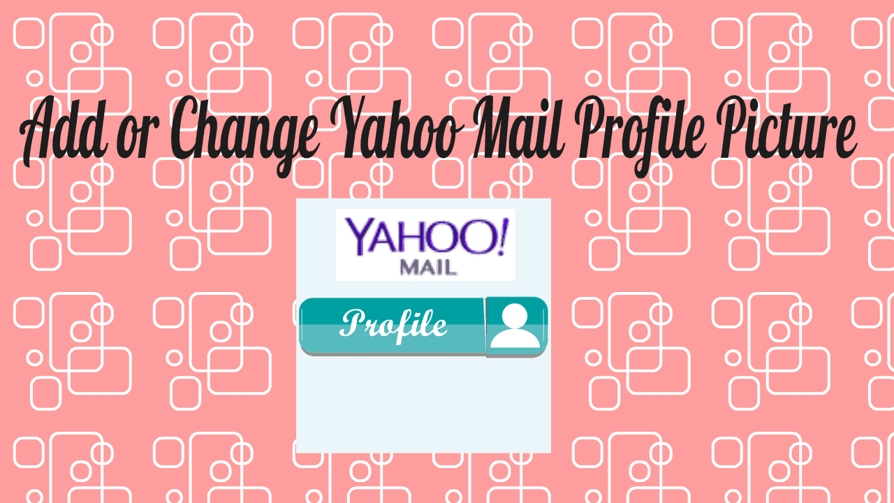 How To Add Or Change Yahoo Mail Profile Picture 2021 Whatvwant