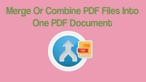 Merge Or Combine PDF Files