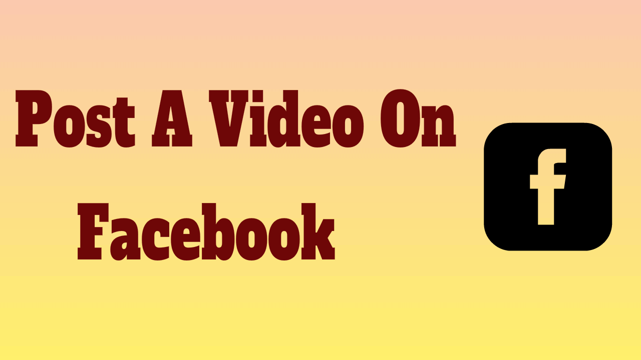 Post A Video On Facebook