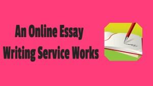 Online Essay Writing Service Works