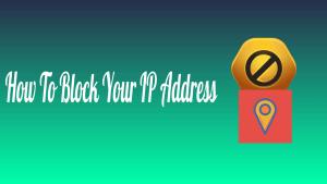 Block Your IP Address